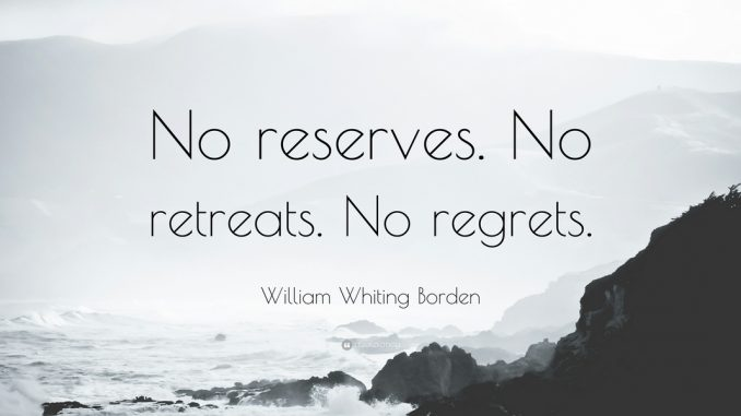 1653837-William-Whiting-Borden-Quote-No-reserves-No-retreats-No-regrets